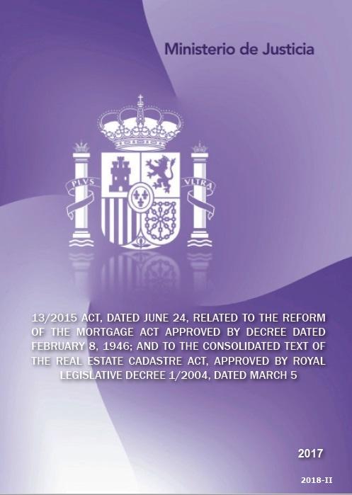 Cubierta de 13/2015 Act, dated June 24, related to the Reform of the Mortgage Act approved by Decree dated February 8, 1946, and to the consolidated text of the Real Estate Cadastre Act, approved by royal legislative Decree 1/2004, dated March 5/2017 = Ley 13/2015, de 24 de junio, de Reforma de la Ley Hipotecaria aprobada por Decreto de 8 de febrero de 1946 y del texto refundido de la Ley de Catastro Inmobiliario, aprobado por Real Decreto Legislativo 1/2004, de 5 de marzo