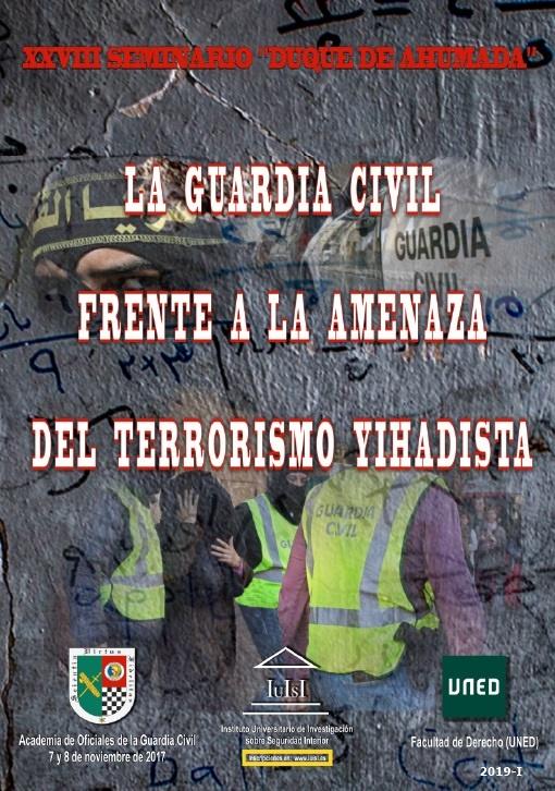 """Cubierta de La Guardia Civil frente a la amenaza del terrorismo yihadista: XXVIII Seminario """"Duque de Ahumada"""""""