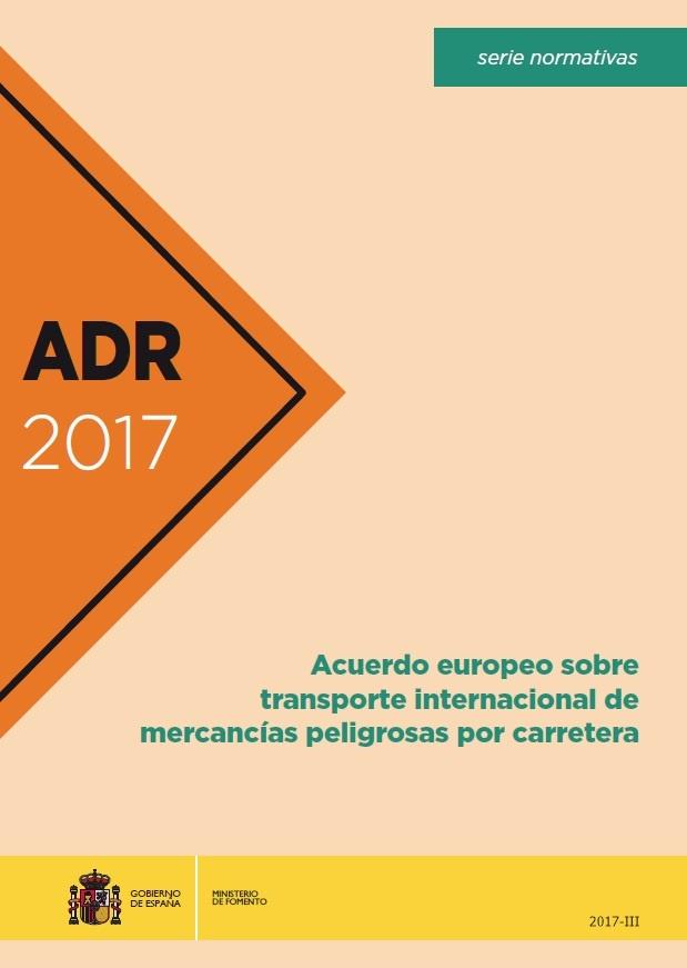 Cubierta de ADR 2017: Acuerdo europeo sobre el transporte internacional de mercancías peligrosas por carretera : (acuerdo, protocolo de la firma, anejos A y B con las enmiendas en vigor a partir del 1 de enero de 2017)