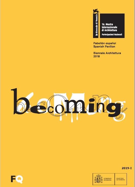 Cubierta de Becoming: pabellón español : XVI Muestra Internacional de Arquitectura = Spanish pavilion : 16th International Architecture Exhibition : la Biennale di Venezia