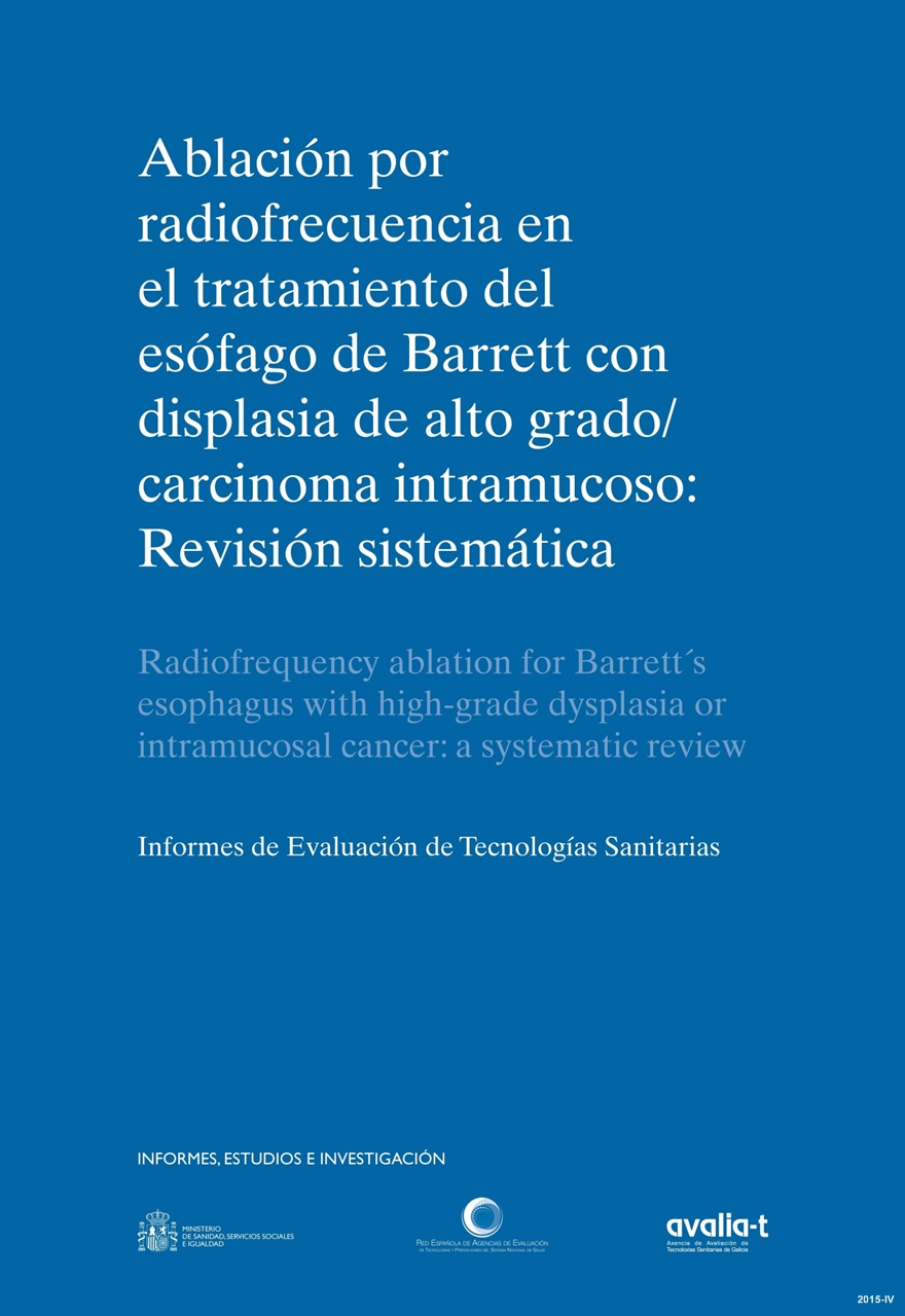 Cubierta de Ablación por radiofrecuencia en el tratamiento del esófago de Barrett con displasia de alto grado: carcinoma intramucoso : revisión sistemática : informes de evaluación de tecnologías sanitarias = Radiofrequency ablation for Barrett´s esophagus with high-grade dysplasia: intramucosal cancer : a systematic review