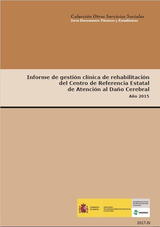 Cubierta de Informe de gestión clínica de rehabilitación del Centro de Referencia Estatal de Atención al Daño Cerebral: año 2015